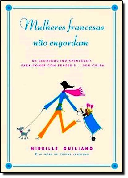 Mulheres Francesas Não Engordam, livro de Mireille Guiliano
