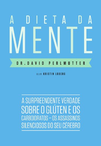 A DIETA DA MENTE, livro de Dr. David Perlmutter e Kristin Loberg