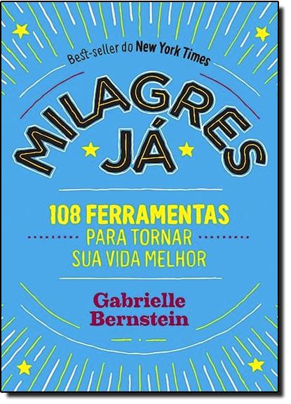 Milagres Já: 108 Ferramentas Para Tornar Sua Vida Melhor, livro de Gabrielle Bernstein