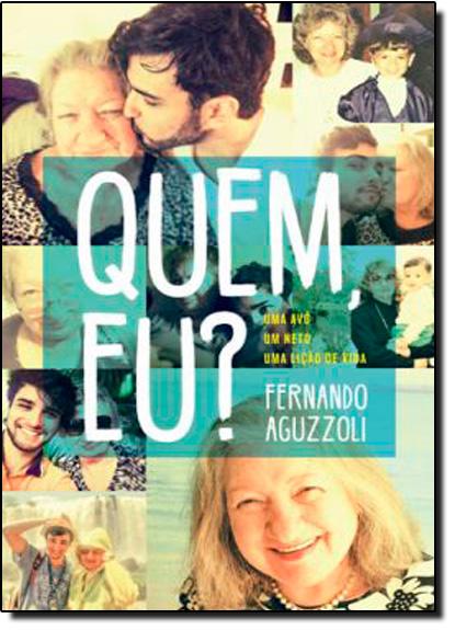 Quem Eu?: Uma Avó, Um Neto e Uma Lição de Vida, livro de Fernando Aguzzoli
