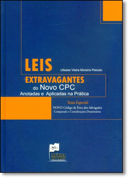 Leis Extravagantes do Novo Cpc: Anotadas e Aplicadas na Prática, livro de Ulisses Vieira Moreira Peixoto
