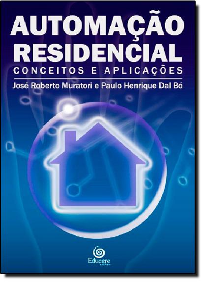 Automação Residencial: Conceitos e Aplicações, livro de José Roberto Muratori