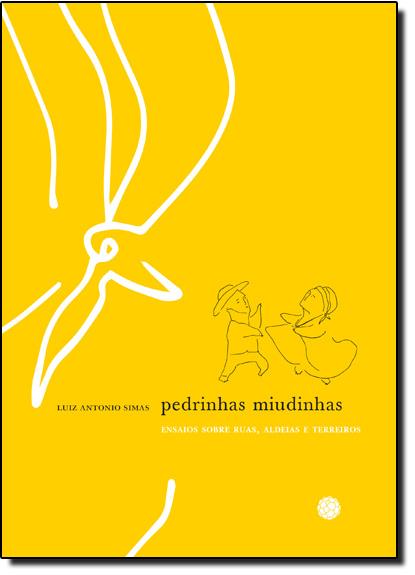 Pedrinhas Miudinhas: Ensaios Sobre Ruas, Aldeias e Terreiros, livro de Luiz Antonio Simas