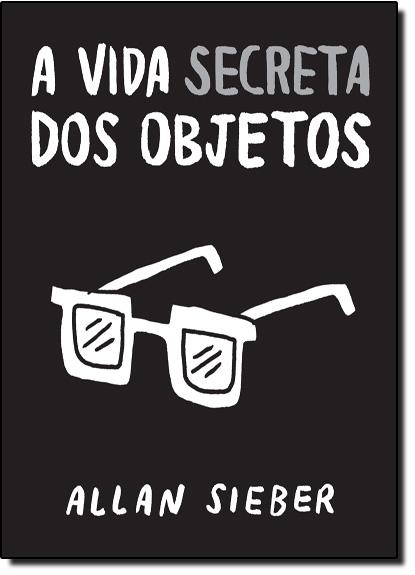 Vida Secreta dos Objetos, A, livro de Allan Sieber
