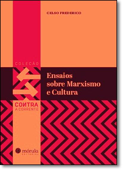 Ensaios Sobre Cultura e Marxismo - Coleção Contra a Corrente - Vol.1, livro de Celso Frederico