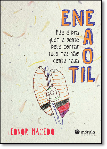 Eneaotil: Mãe e Pra Quem a Gente Pode Contar Tudo, Mas Não Conta Nada, livro de Leonor Macedo