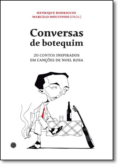 Botequim: 20 Contos Inspirados Em Canções de Noel Rosa, livro de Henrique Rodrigues