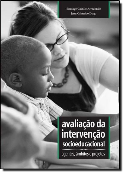 Avaliação da Intervenção Socioeducacional: Agentes, Âmbitos e Projetos - Coleção Série Avaliação Educacional, livro de Santiago Castillo Arredondo