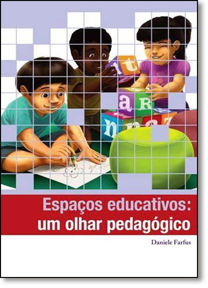 Espaços Educativos: Um Olhar Pedagógico - Série Formação do Professor, livro de Daniele Farfus