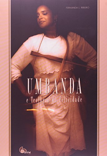 Umbanda e a Teologia da Felicidade, livro de Fernanda L. Ribeiro