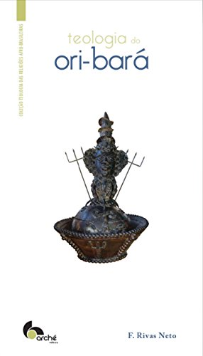 Teologia do Ori-Bará - Coleção Teologia das Religiões Afro-Brasileiras, livro de F. Rivas Neto