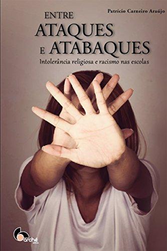 Entre Ataques e Atabaques. Intolerância Religiosa e Racismo nas Escolas, livro de Patrício Carneiro Araújo