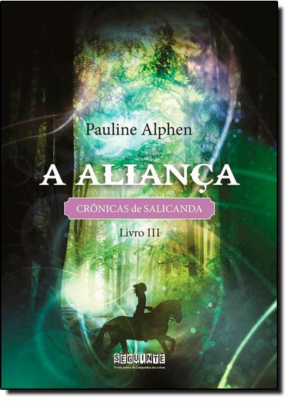 Aliança, A - Vol.3 - Série Crônicas de Salicanda, livro de Pauline Alphen