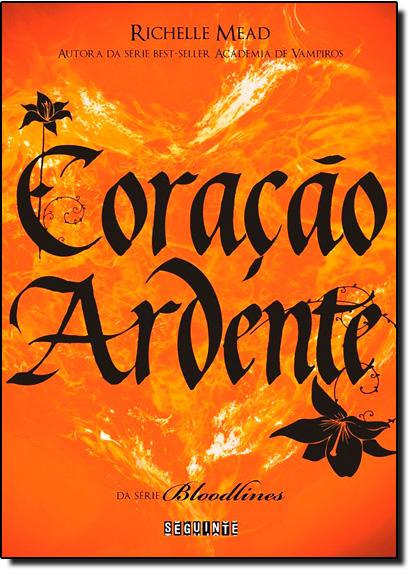 Coração Ardente - Vol.4 - Série Bloodlines, livro de Richelle Mead