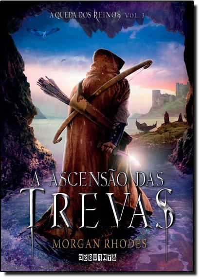 Ascensão Das Trevas, A - Vol.3 - Série A Queda Dos Reinos, livro de Morgan Rhodes