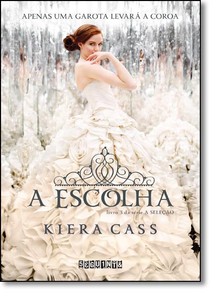 Escolha, A - Vol.3 - Série A Seleção - Capa Dura, livro de Kiera Cass