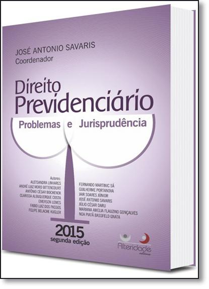 Direito Previdenciário: Problemas e Jurisprudência, livro de José Antonio Savaris