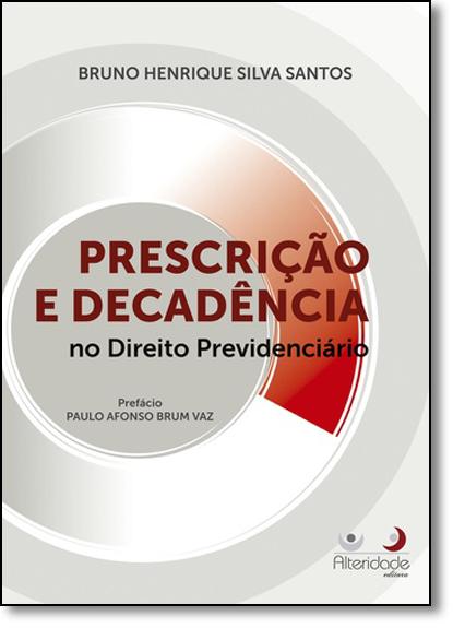 Prescrição e Decadência no Direito Previdenciário, livro de Bruno Henrique Silva Santos