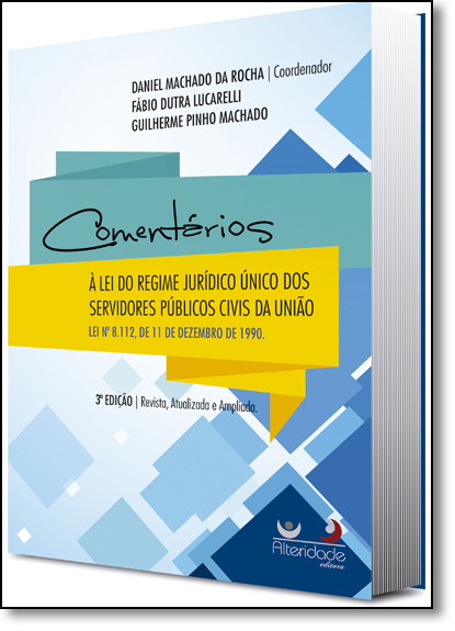 Comentários À Lei do Regime Jurídico Único dos Servidores Públicos Civis da União, livro de Daniel Machado da Rocha