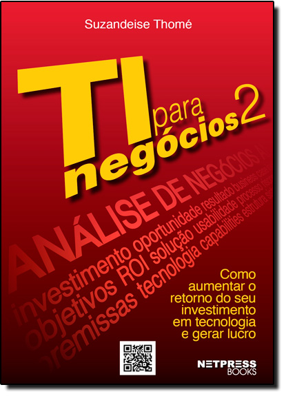 Ti Para Negócios: Como Aumentar o Retorno, Do Seu Investimento em Tecnologia e Gerar Lucro - Vol.2, livro de Edson Perin