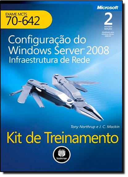 Kit de Treinamento MCTS (Exame 70-642): Configuração do Windows Server 2008: Infraestrutura de Rede, livro de Tony Northrup | J. C. Mackin
