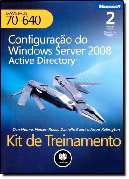 Kit de Treinamento MCTS -Exame 70-640- Configuração do Windows Server 2008: Active Directory, livro de Dan Holme
