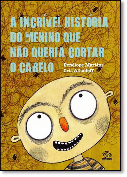 Incrível História do Menino Que Não Queria Cortar o Cabelo, A, livro de Penélope Martins
