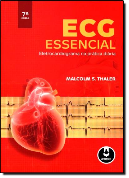 ECG Essencial : Eletrocardiograma na Prática Diária, livro de Malcolm S.Thaler