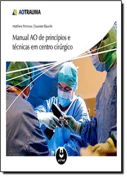 Manual AO de Princípios e Técnicas em Centro Cirúrgico, livro de Susanna Bauerle | Matthew Porteous