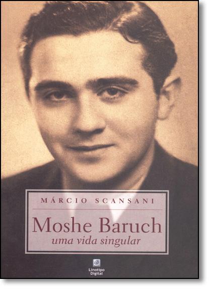 Moshe Baruch: Uma Vida Singular, livro de Márcio Scansani