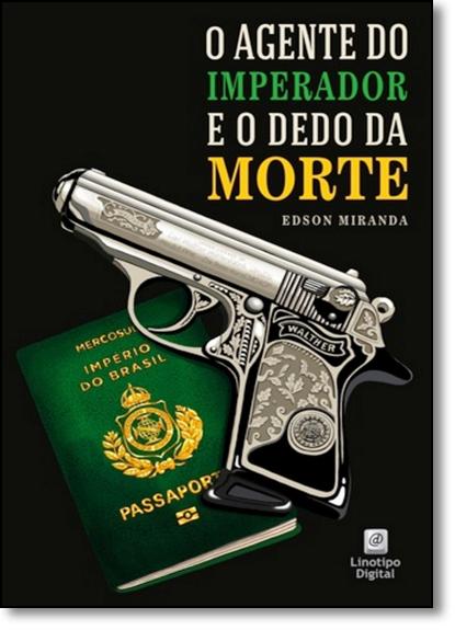 Agente do Imperador e o Dedo da Morte, O, livro de Edson Miranda