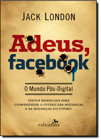 Adeus, Facebook: O Mundo Pós-digital, livro de Jack London
