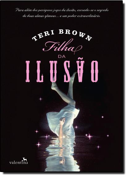 Filha da Ilusão - Vol.1 - Série Herdeiros da Magia, livro de Teri Brown