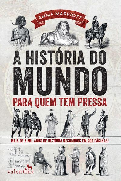 História do Mundo Para Quem Tem Pressa, A: Mais de 5000 Anos de História Resumidos Em 200 Páginas, livro de Emma Marriot