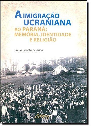 A imigração ucraniana ao Paraná. memória, identidade e religião, livro de Paulo Renato Guérios