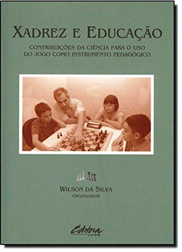 Xadrez e educação. contribuições da ciência para o uso do jogo como instrumento pedagógico, livro de Wilson da Silva