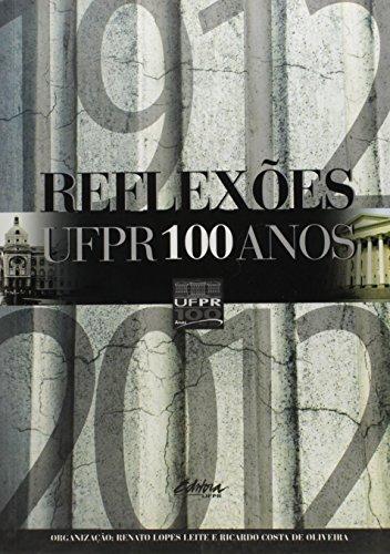 Reflexões UFPR 100 anos. 1912-2012, livro de Renato Lopes Leite, Ricardo Costa de Oliveira