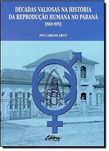 Décadas valiosas na história da reprodução humana no Paraná (1960-1970), livro de Ivo Carlos Arnt