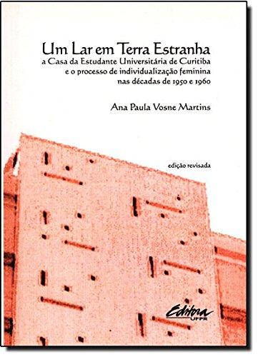 Um lar em terra estranha. a Casa da Estudante Universitária de Curitiba e o processo de individualização feminina nas décadas de 1950 e 1960, livro de Ana Paula Vosne Martins