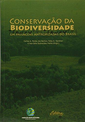 Conservação da biodiversidade. Em paisagens antropizadas do Brasil, livro de Jos Barlow, Toby A. Gardner, Carlos A Peres, Ima Célia Guimarães Vieira