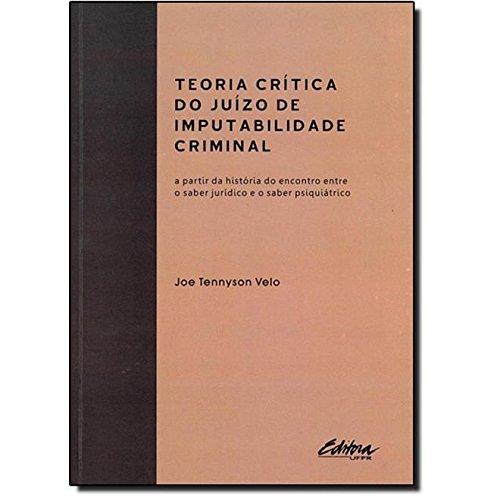 Teoria crítica do juizo de imputabilidade criminal. a partir da história do encontro entre o saber jurídico e o saber psiquiátrico, livro de Joe Tennyson Velo