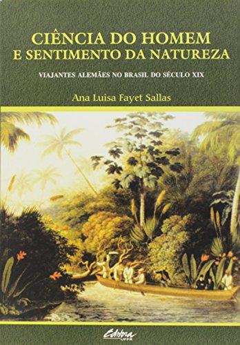 Ciência do homem e sentimento da natureza. viajantes alemães no Brasil do século XIX, livro de Ana Luisa Fayet Sallas