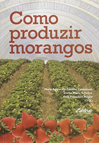 Como produzir morangos, livro de Átila Francisco Mógor, Joselia Maria Schuber, Maria Aparecida Cassilha Zawadneak