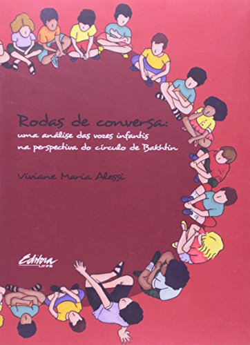 Rodas de conversa. Uma análise das vozes infantis na perspectiva do círculo de Bakhtin, livro de Viviane Maria Alessi