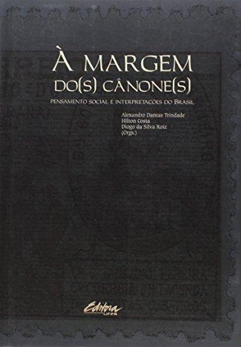 À margem do(s) cânone(s). Pensamento social e interpretações do Brasil, livro de Hilton Costa, Diogo da Silva Roiz, Alexandro Dantas Trindade