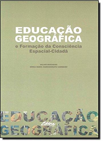 Educação geográfica e formação da consciência espacial-cidadã, livro de Sônia Maria Marchiorato Carneiro, Valdir Nogueira