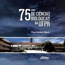 75 anos de ciências biológicas na UFPR, livro de Márcia Dalledone Siqueira