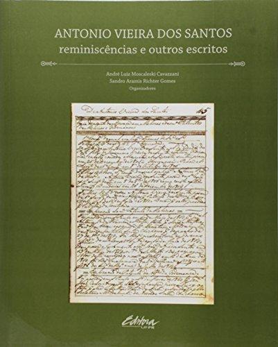Antonio Vieira dos Santos. Reminiscências e outros escritos, livro de André Luiz Moscaleski Cavazzani, Sandro Aramis Richter Gomes
