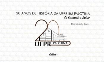 20 anos de história da UFPR em Palotina. De campus a setor, livro de Eleci Schröder Donin