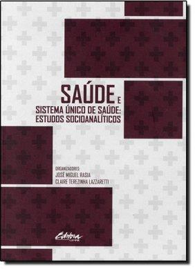 Saúde e Sistema Único de Saúde. Estudos socioanalíticos, livro de Claire Terezinha Lazzaretti, José Miguel Rasia